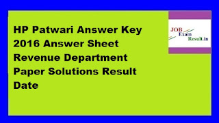 HP Patwari Answer Key 2016 Answer Sheet Revenue Department Paper Solutions Result Date