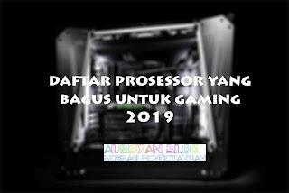 Daftar Prosessor yang Bagus untuk Gaming 2019