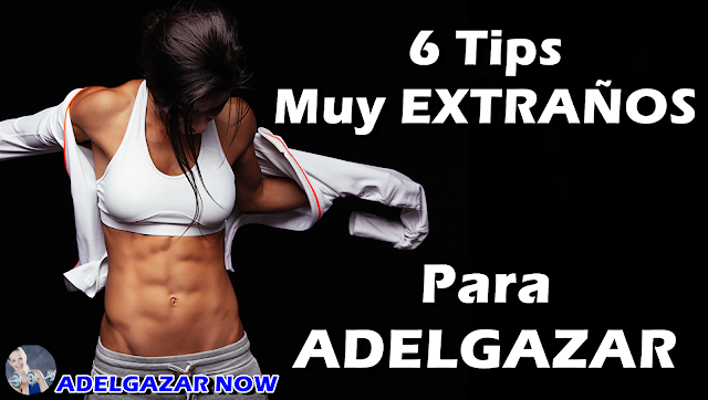 6 Tips Muy EXTRAÑOS Para ADELGAZAR ¡Pónlos en Práctica!