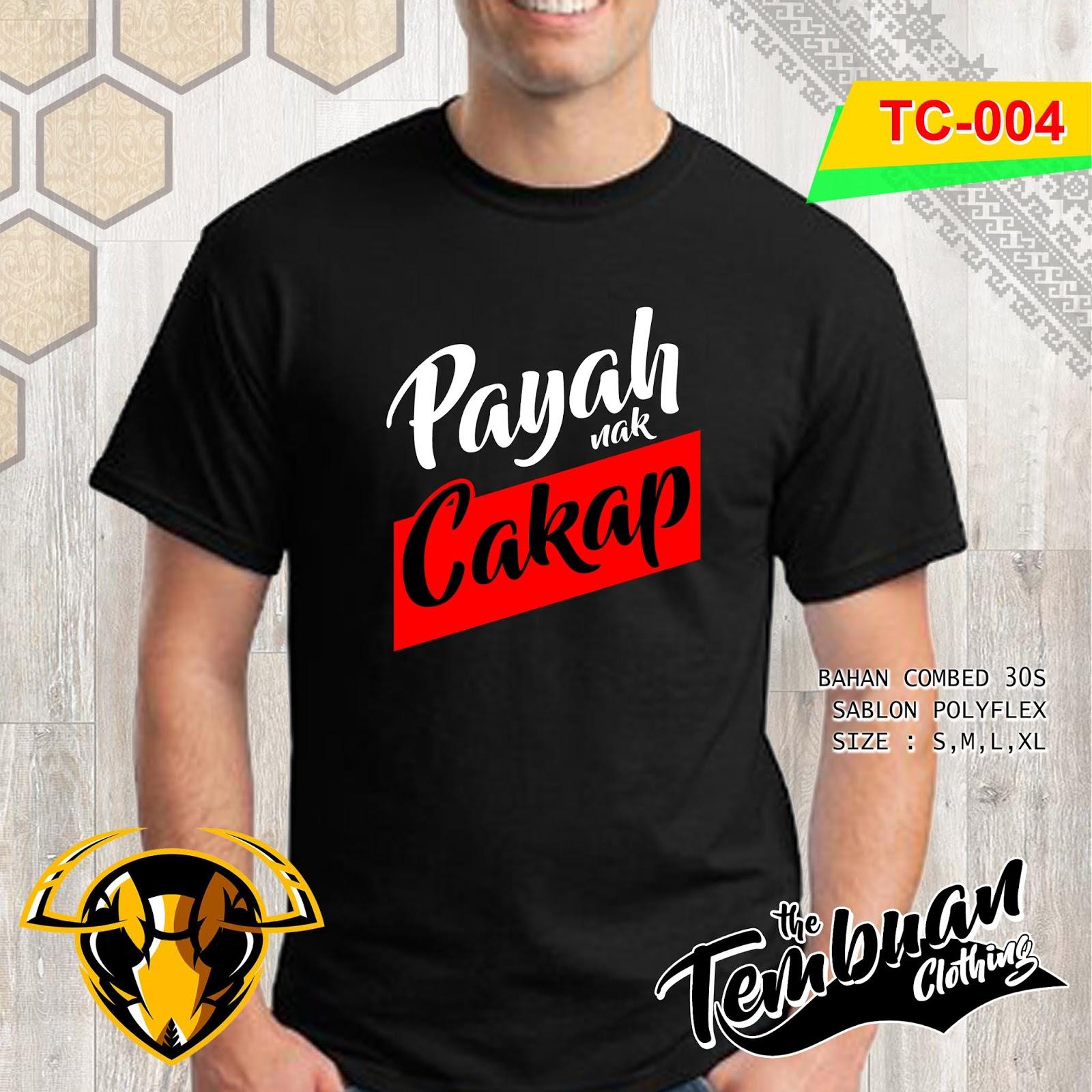 Tembuan Clothing - TC-004 (Payah Nak Cakap)