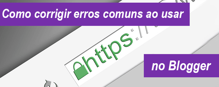 Como corrigir erros ao usar HTTPS no Blogger