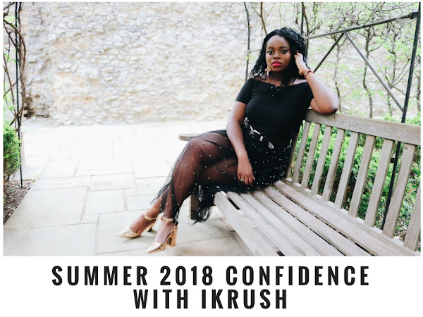 FASHION | SUMMER 2018 CONFIDENCE WITH IKRUSH