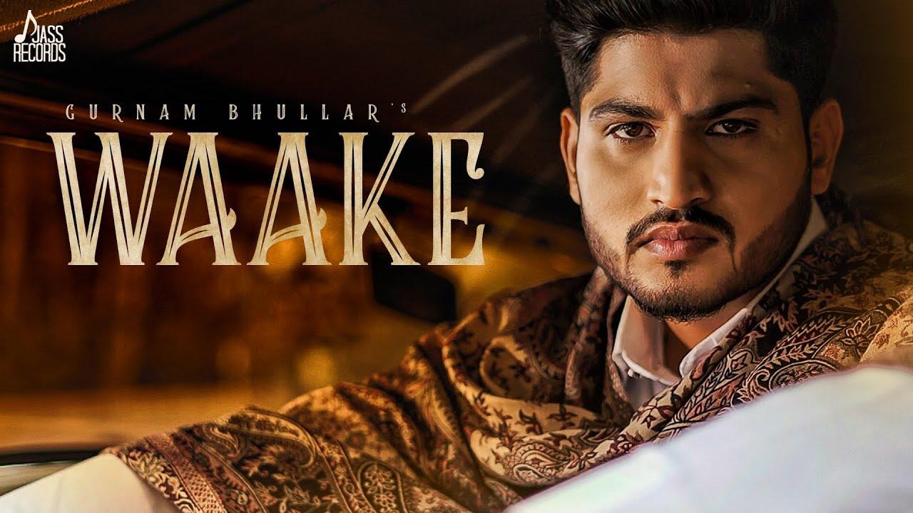 Waake Song Lyrics - Gurnam Bhullar - Punjabi Song 2019