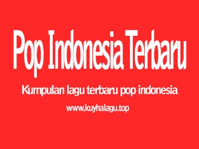 Daftar Lagu Pop indonesia Mp3 Paling Hits Dan Terbaru Saat ini lengkap