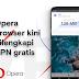 Internetan Makin Asyik, Opera Android Tambah Fitur VPN Gratis
