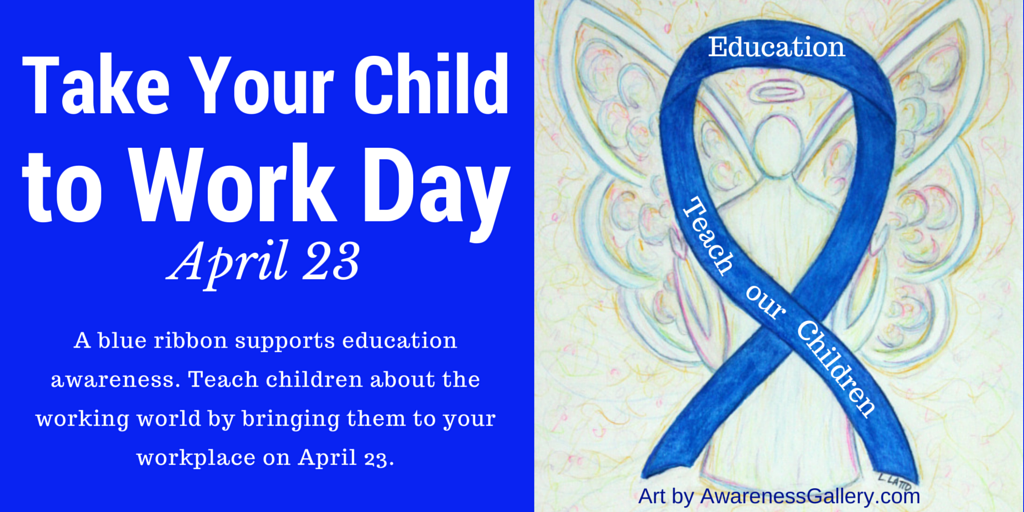 Take Your Child to Work Day is April 23rd Annually. The Blue Awarenes Ribbon Angel support Education Awareness Twitter