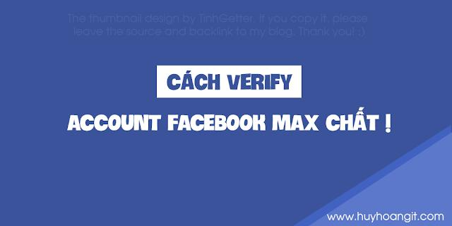 TUT VERIFY ACCOUNT FACEBOOK MAX CHẤT 2017