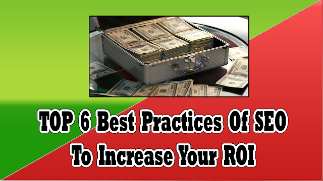 TOP 6 Best Practices Of SEO To Increase Your ROI