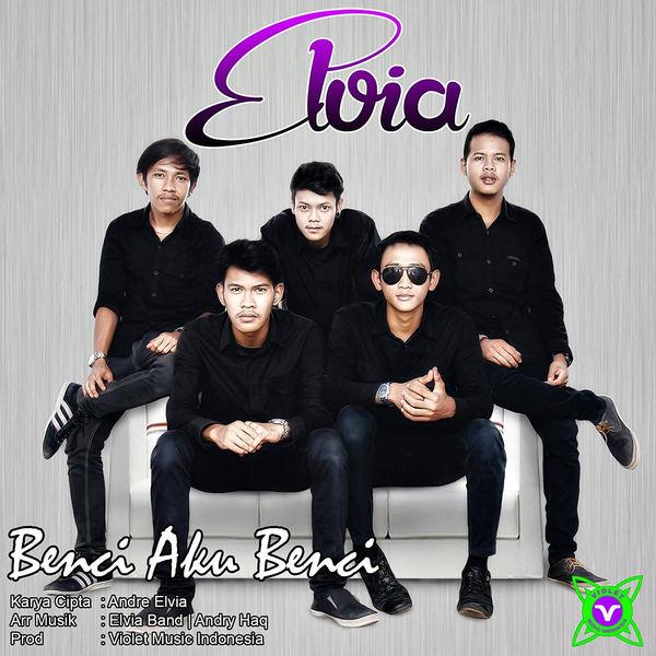Lirik Lagu Elvia Band - Benci Aku Benci