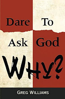 Dare to Ask God WHY? - rediscovering faith through healing after a tragedy book promotion Greg Williams