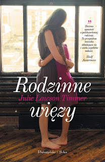 """Więzy krwi czy prawdziwa miłość, czyli recenzja powieści """"Rodzinne więzy"""" Julie Lawson Timmer."""