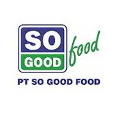Lowongan Kerja PT So Good Food Terbaru
