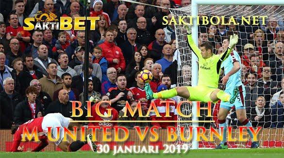 Prediksi Sakti Taruhan bola Manchester United Vs Burnley 30 Januari 2019