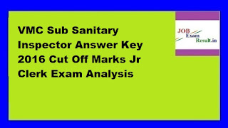 VMC Sub Sanitary Inspector Answer Key 2016 Cut Off Marks Jr Clerk Exam Analysis