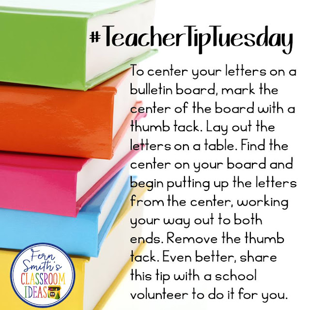 Fern Smith's Classroom Ideas Teacher Tip Tuesday - To center your letters on a bulletin board, mark the center of the board with a thumb tack. Lay out the letters on a table. Find the center on your board and begin putting up the letters from the center, working your way out to both ends. Remove the thumb tack. Even better, share this tip with a school volunteer to do it for you. #TeacherTipTuesday #FernSmithsClassroomIdeas