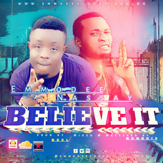 Emmodee ft Nassay – Believe [New Song] - mp3made.com.ng