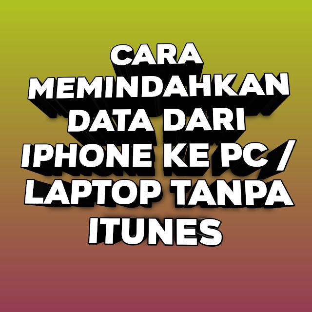 Cara Memindahkan Data dari iPhone ke PC / Laptop tanpa iTunes