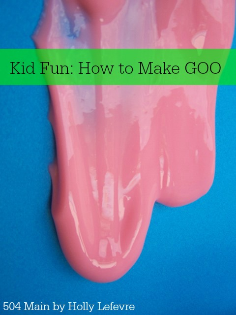 http://www.504main.com/2015/06/kid-fun-how-to-make-goo.html