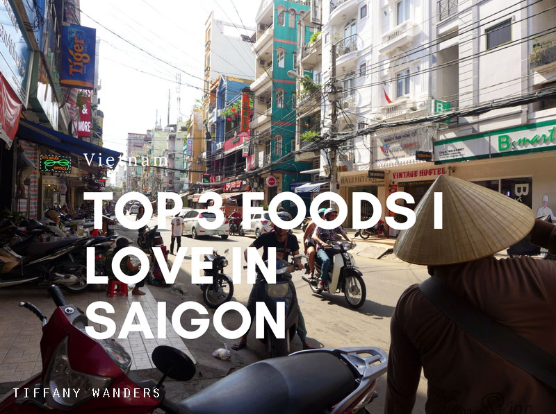 Top 3 Foods I Love in Saigon, Vietnam