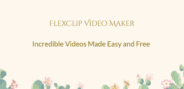 Incredible Videos Made Easy With FlexClip Free Video Maker