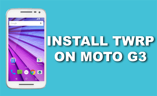 Download TWRP for Moto G 2015 & Install it!