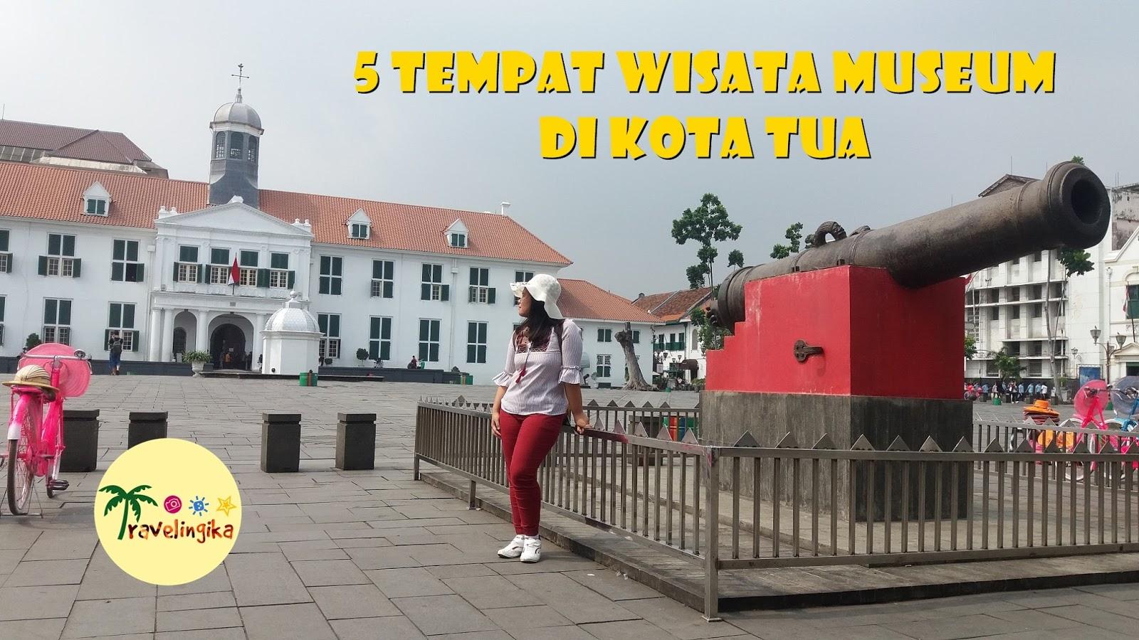 5 Tempat Wisata Museum Di Kota Tua Jakarta Catatan