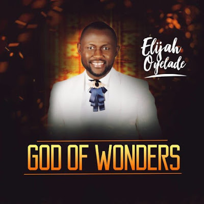 Gospel Song; Music + Lyrics: Elijah Oyelade – God Of Wonders