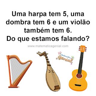 Uma harpa tem 5, uma dombra tem 6 e um violão também tem 6. Do que estamos falando?