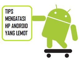Cara ampuh mengatasi HP android lemot tanpa root 100% WORK!!