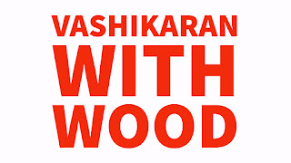 Vashikaran Mantra to Attract Anyone with Wood