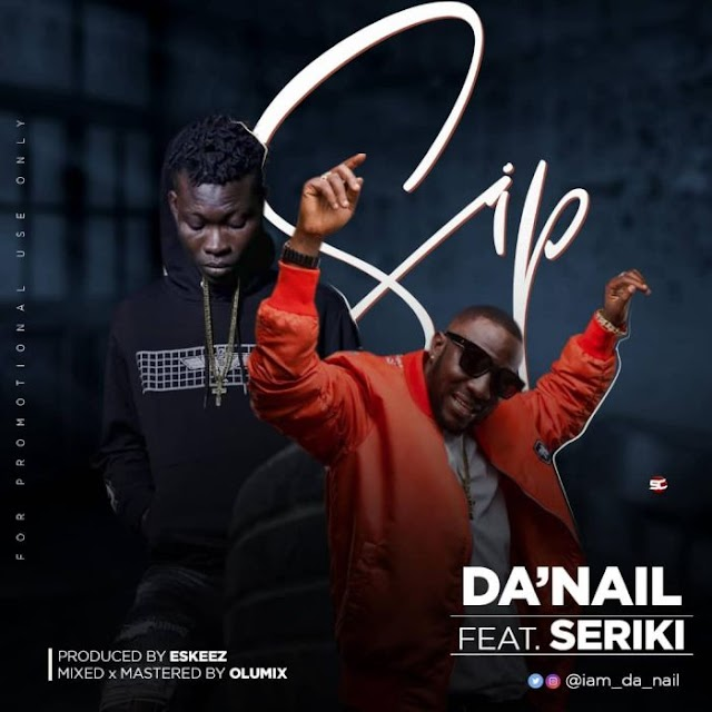 [Music] Da'Nail Ft. Seriki – Sip