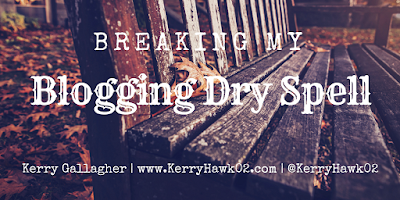 Breaking my Blogging Dry Spell