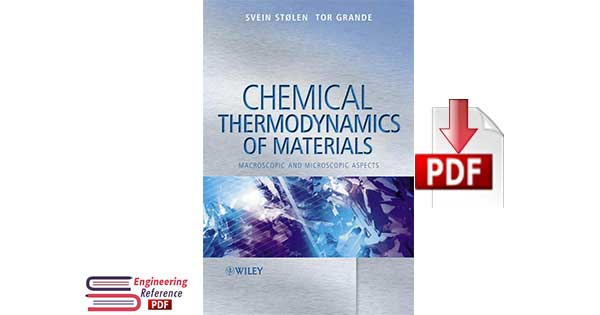 Chemical Thermodynamics of Materials Macroscopic and Microscopic Aspects By Svein Stolen and Tor Grande and Neil L. Allan