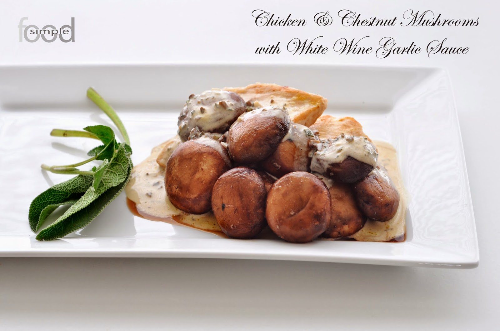 Chicken and Chestnut Mushrooms with White Wine Garlic Sauce ~ Simple Food