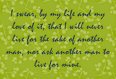 i wear, by my life and my love of it, that i will never live for the take of another man,