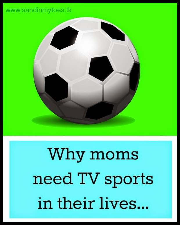 Why moms need TV sports in their lives...