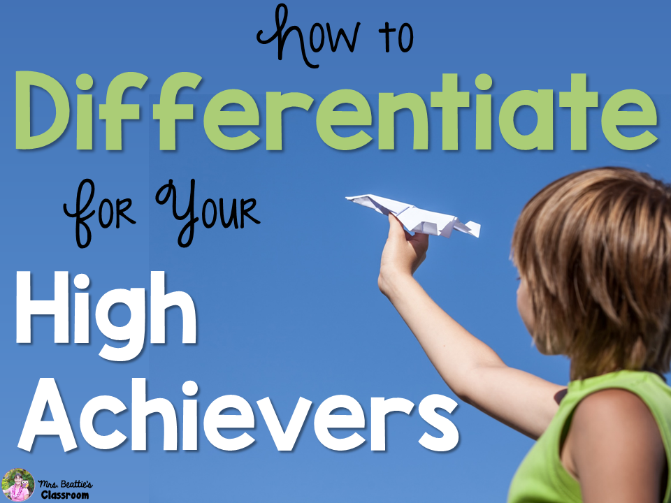 How To Differentiate For Your High Achievers Mrs Beatties Classroom