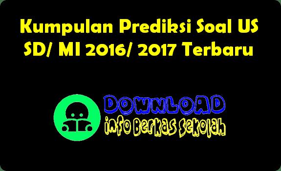 Kumpulan Prediksi Soal US SD/ MI 2016/ 2017 Terbaru