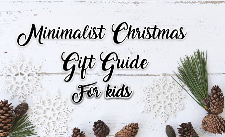 Minimalist Christmas Gifts for Kids of Every Age - Our Tiny Nest