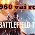 Performance da  GTX 960 2GB vs 1060 3GB - 1080p (Ultra/High/Medium) rodando Battlefield 1