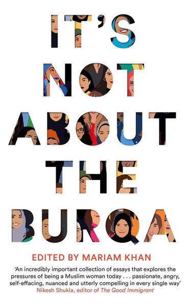 It's Not About the Burqa, ed by Mariam Khan