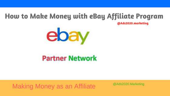 eBay Affiliate Program-how to make money on ebay partner program-560x315