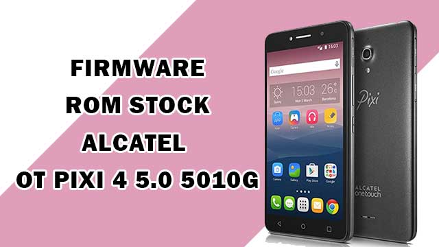 rom stock Alcatel OT Pixi 4 5.0 5010G