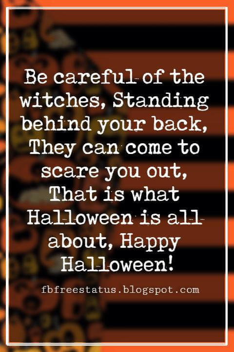 Halloween Messages, Happy Halloween Message, Be careful of the witches, Standing behind your back, They can come to scare you out, That is what Halloween is all about, Happy Halloween!