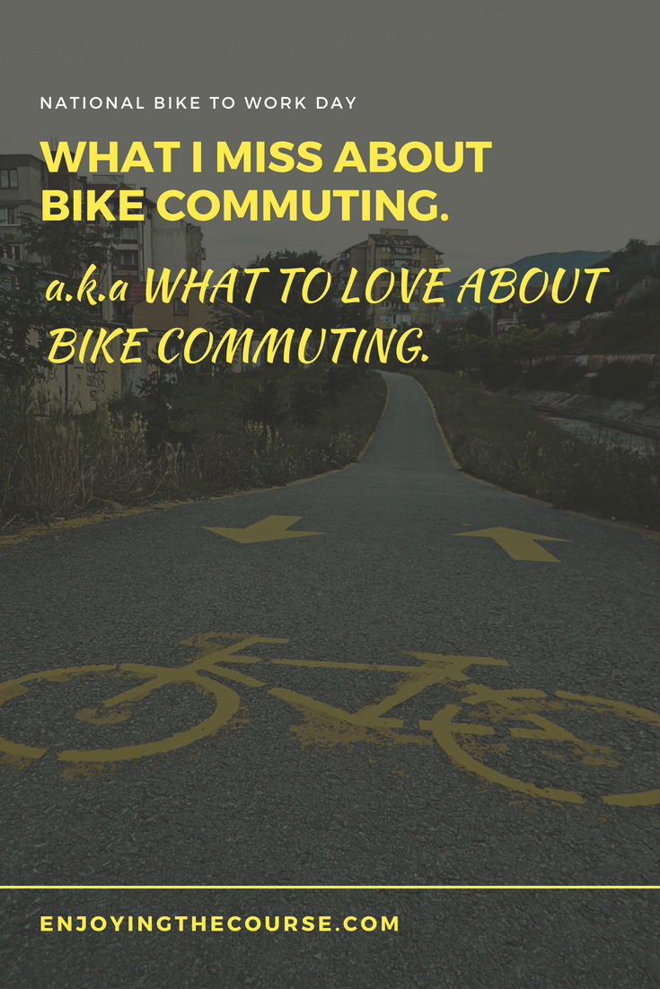 What I miss about bike commuting (a.k.a. What to love about bike commuting)