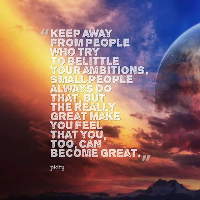 Keep Away from People Who Try to Belittle Your Ambitions Dreams Quotes