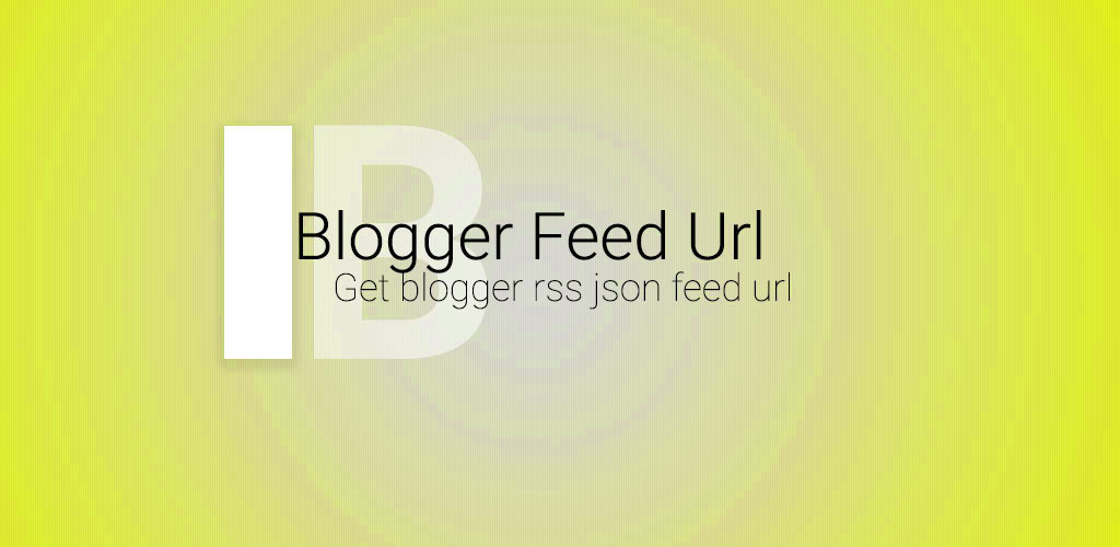 Blogger All Feed Url Atom Json Rss And Sitemap