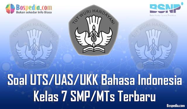 Kumpulan Soal UTS/UAS/UKK Bahasa Indonesia Kelas 7 SMP/MTs Terbaru dan Terupdate