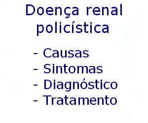 Doença renal policística causas sintomas diagnóstico tratamento prevenção riscos complicações