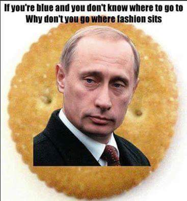 If you're blue and you don't know  Where to go to, why don't you go  Where fashion sits?  Putin on the Ritz
